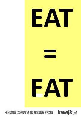 eat=fat