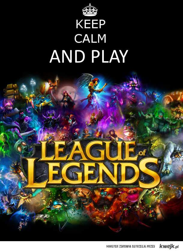 Keep calm and play LoL!