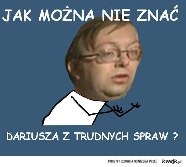 """Dariusz z """" Trudnych Spraw """""""