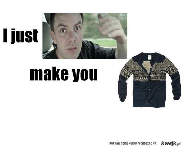 aj dzast łona mejk ju swetr