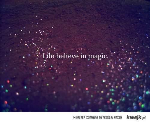 Wierzę w magię...