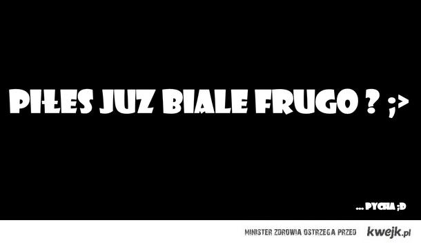 białe frugo ! ♥