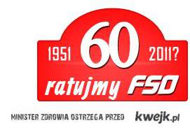 Ratujmny FSO!!  6.11.2011 -60 lecie.  Nie pozwólmy zniszczyć kawału Polskiej Histori !!