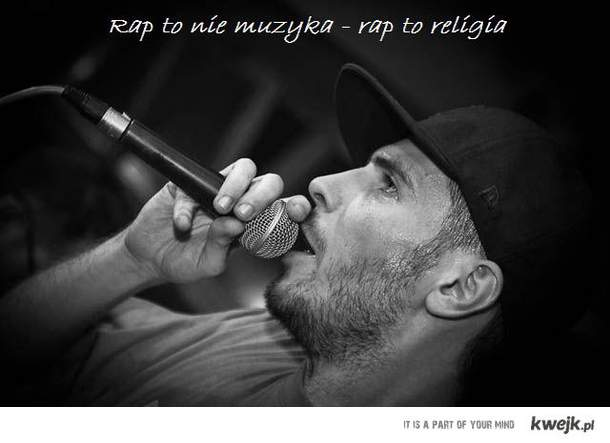 Rap to nie muzyka rap to religia