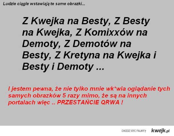 demoty/kwejk/besty/komixxy...etc.