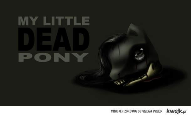 My little DEAD pony