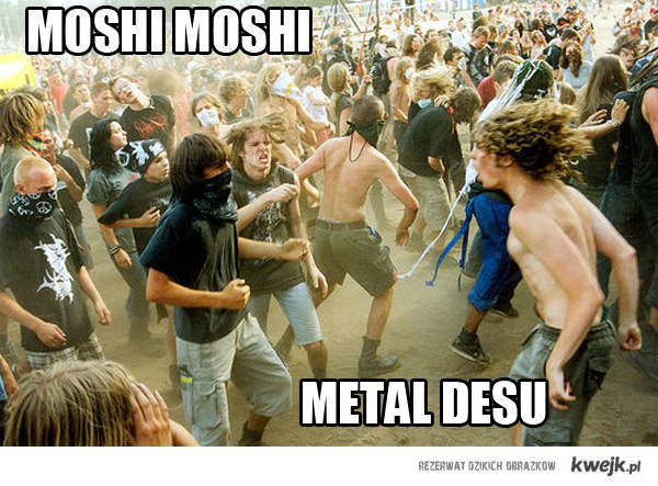 Moshi moshi! Metal desu!