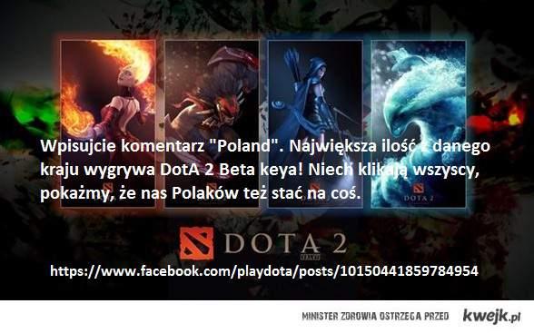 100% chance konkurs na DotA 2 beta keya. Każdy głos (post) potrzebny. GOGO POLACZKI :D!
