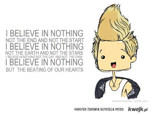 I BELIEVE IN NOTHING.
