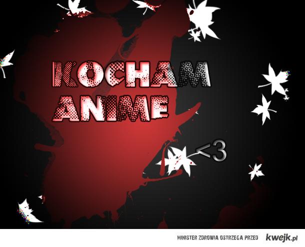 Kocham anime ;]