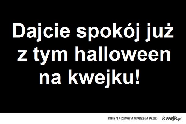 Dajcie spokój już z tym halloween!