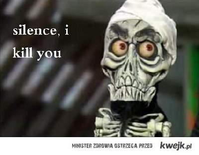 I kill you