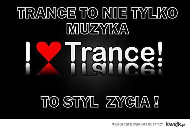 Trance to nie tylko muzyka. To styl życia !