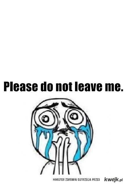 nie zostawiaj mnie