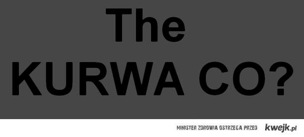 The kurwa co?