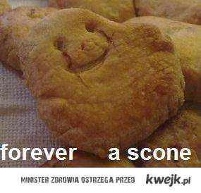 Forever a scone...