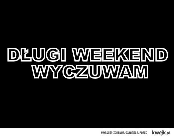 Długi weekend :D