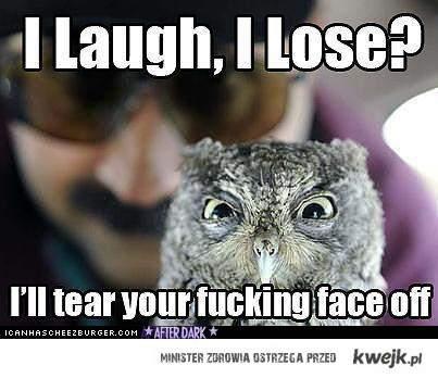 I lough, I lose?