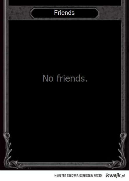 No Friends ;(