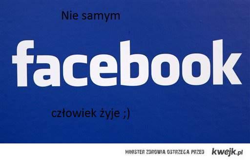Nie samym facebook'iem człowiek żyje ;)
