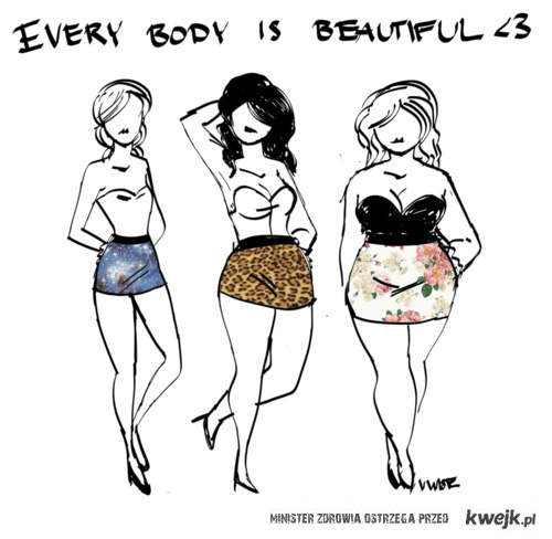 every body is beautiful<3
