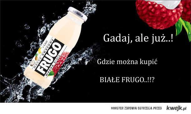 Ja chce białe frugo..! :>