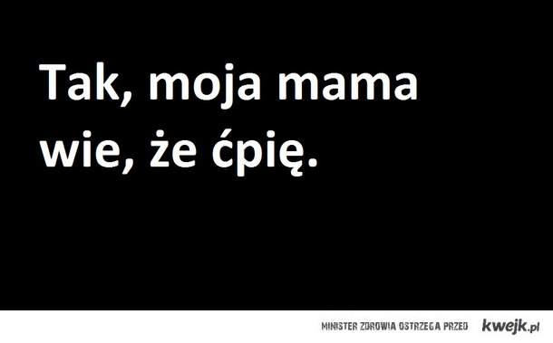 mama wie, że ćpiesz?