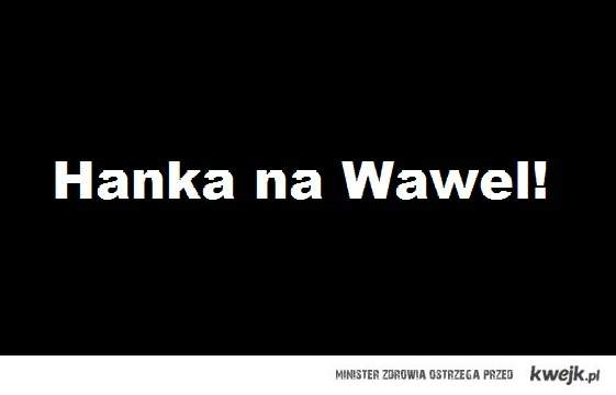Hanka na Wawel!