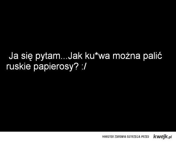 Ruskie papierosy...