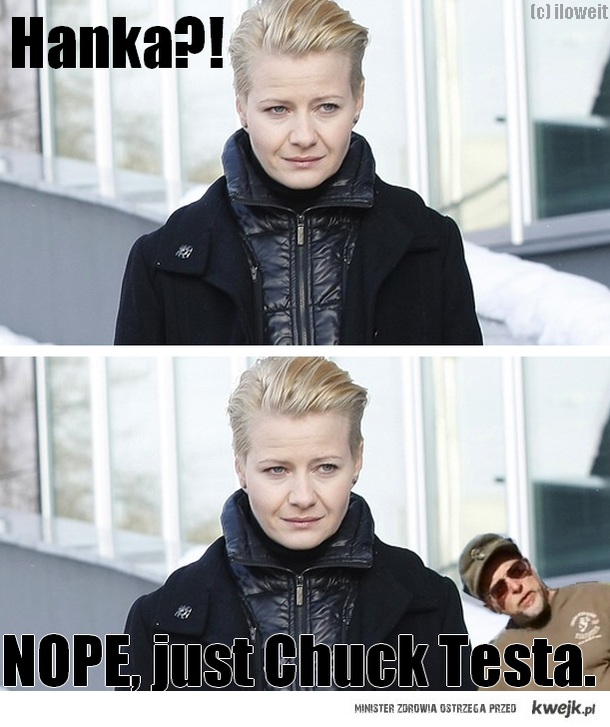 Hanka? Nope, Just Chuck Testa
