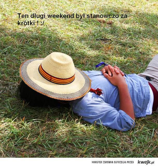 Ten długi weekend był stanowczo za krótki ! :/