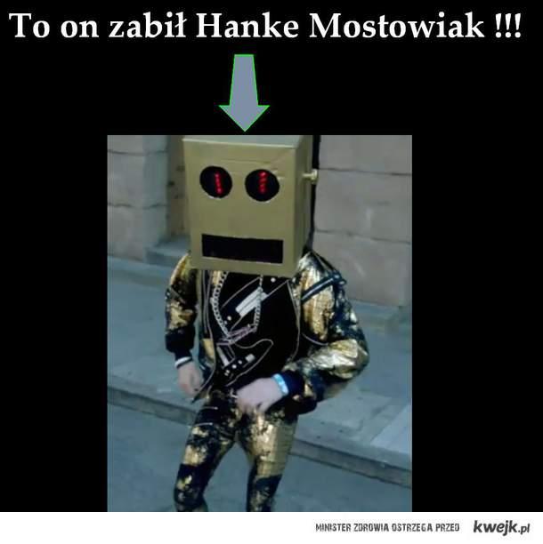 To on zabił Hanke Mostowiak !!!