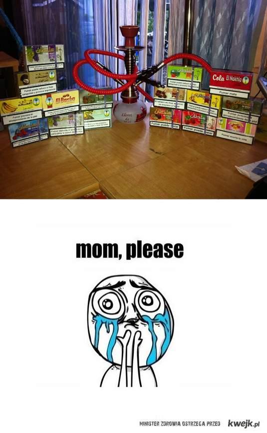 Mom, please!