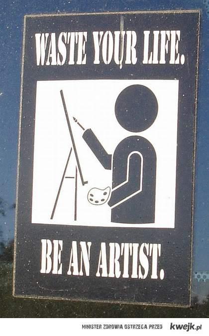 zmarnuj życie, zostań artystą