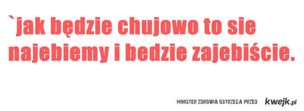 chujowo.