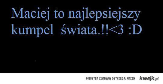 Maciej.!<3