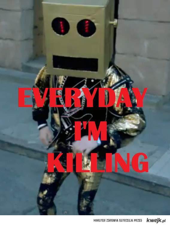 evryday i'm killing