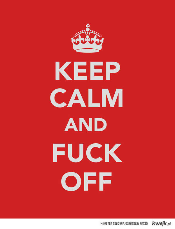 keep calm and fuck off