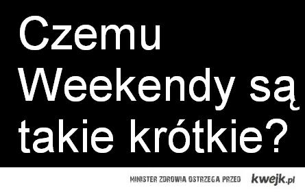 Weekendy :(