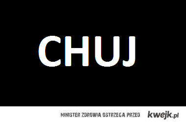 chuj :D