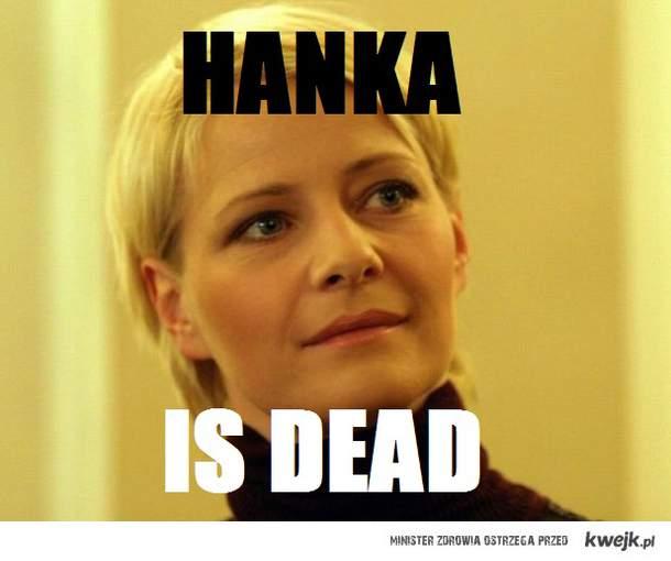 hanka is dead