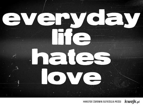 everyday life hates love