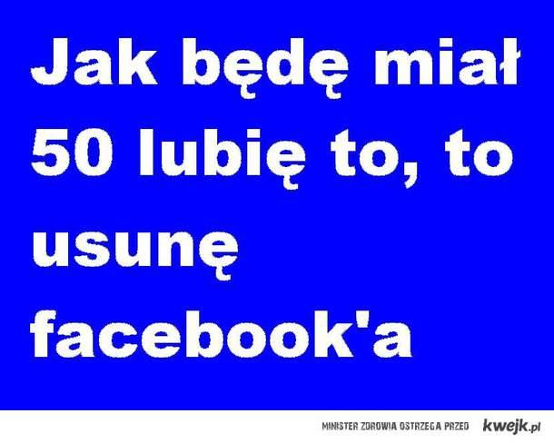 usunę facebooka :D