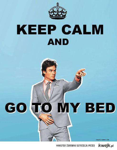 GO TO MY BED IAN!