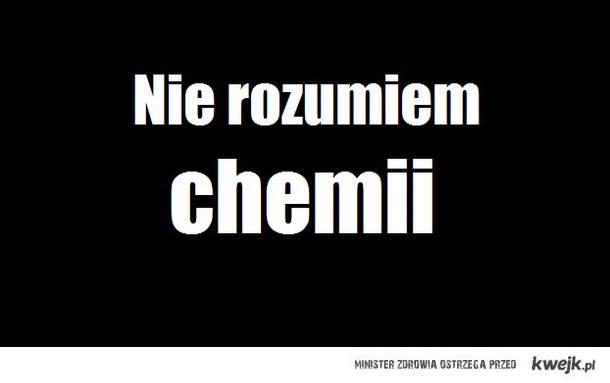 Nie rozumiem chemii.