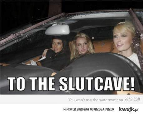 To the slutcave!