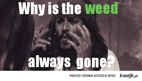 Why is the weed always gone