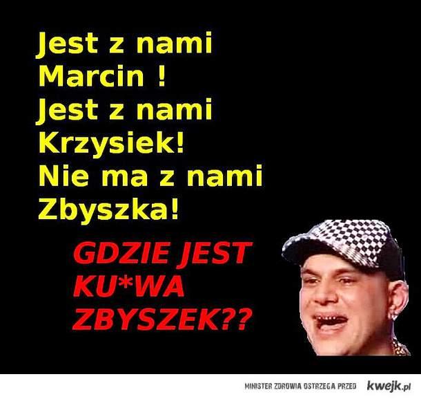 gdzie jest Zbyszek?