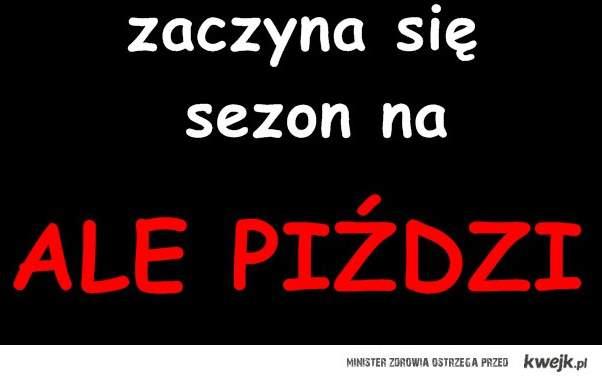 Piździiiii...