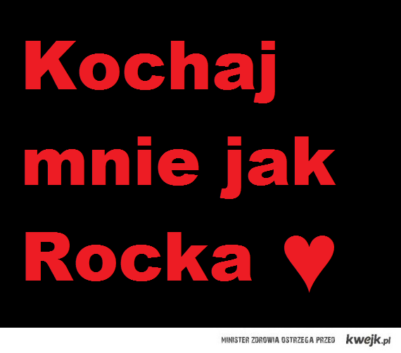 Kochaj mnie jak Rocka <3